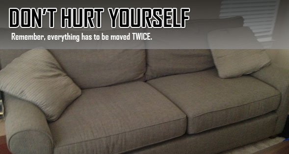 "Image of a couch with text saying, ""Don't Hurt Yourself. Remember, everything has to be moved TWICE."""